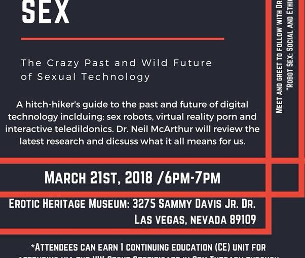 Sex Robot / Sex Tech Talk with Dr. Neil McArthur March 21st @Erotic Heritage Museum