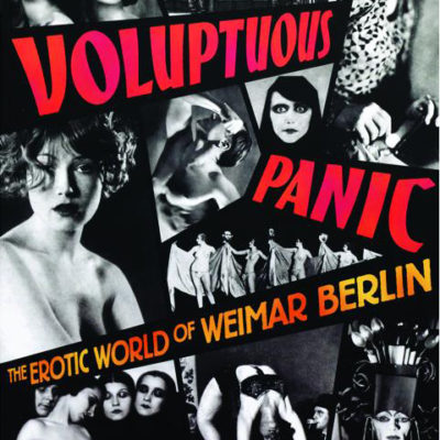 Voluptuous Panic - The Erotic World of Weimar Berlin